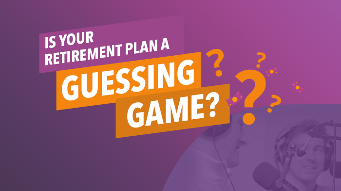Building Your Retirement Plan: Replacing the Guesswork with